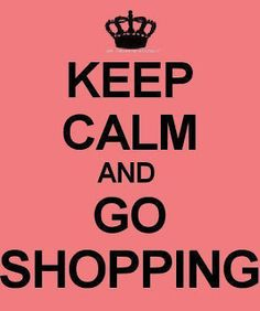 Keep Calm and Go Shopping.