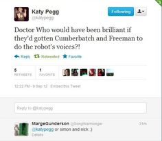 even Katy Pegg thought that Benedict and Martin should have been the voice of the robots. although Simon and Nick would've been cool too. <3 <3