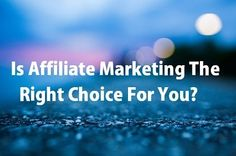 Is Affiliate Marketing The Right Choice For You? Email Marketing, Affiliate Marketing, Internet Marketing, Social Media Marketing, Way To Make Money, Make Money Online, Get Paid For Surveys, Get Paid To Shop, Advertise Your Business