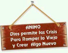 Dios permite las crisis para romper lo viejo y crear algo nuevo.