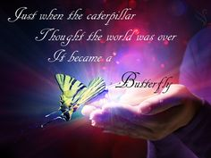 Just when the caterpillar thought the world was over - It became a butterfly. Funeral Quotes, Reiki, How To Become, Neon Signs, Thoughts, Caterpillar, World, Butterfly, Hands