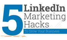 5 LinkedIn Marketing Hacks To Grow Your Business
