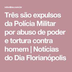 Três são expulsos da Polícia Militar por abuso de poder e tortura contra homem | Notícias do Dia Florianópolis