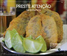 Preste Atenção - Sardinha frita    11 botecos para visitar antes de morrer do Cumbuca  http://www.cumbuca.com.br/melhores-bares-e-botecos-de-campinas/