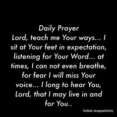 Daily Prayer Lord, teach me Your ways... I sit at Your feet in expectation, listening for Your Word... at times, I can not even breathe, for fear I will miss Your voice... I long to hear You, Lord, that I may live in and for You... #DailyPrayer #eveningprayer #seek #listen #prayer #instaquote #quote #seekgod #godsword #godislove #gospel #jesus #jesussaves #teamjesus #LHBK #youthministry #preach #testify #pray #rollin4Christ #atruegospelministry