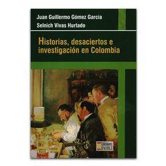 Historias, desaciertos e investigación en Colombia – Editorial Universidad Autónoma Latinoamericana, UNAULA www.librosyeditores.com Editores y distribuidores.