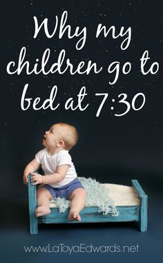 My kids have an early bedtime, they go to bed at 7:30. Yes it's early but it keeps them well rested, manages behavior problems and special needs and gives mom some much needed downtime at night.