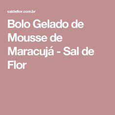 Bolo Gelado de Mousse de Maracujá - Sal de Flor