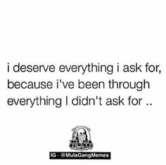 I deserve everything i ask for, because i've been through everything i didn't ask for! Funny Inspirational Quotes, Best Quotes, Funny Quotes, Funny Memes, Activism Quotes, Feminism Quotes, March For Our Lives, Nurse Quotes, I Deserve