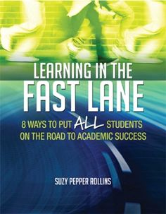 Suzy Pepper Rollins identifies eight high-impact, overarching practices to foster academic achievement, including increasing students' vocabulary, building students' motivation, and addressing gaps within the context of new learning in her book, Learning in the Fast Lane: 8 Ways to Put ALL Students on the Road to Academic Success
