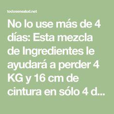 No lo use más de 4 días: Esta mezcla de Ingredientes le ayudará a perder 4 KG y 16 cm de cintura en sólo 4 días - Todos En Salud