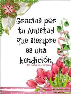Resultado de imagen para gracias por tu amistad Gods Love Quotes, Quotes About God, Good Morning In Spanish, Beer Birthday Party, Crush Facts, Messages For Friends, Dear Best Friend, Prayer Verses, Love Phrases
