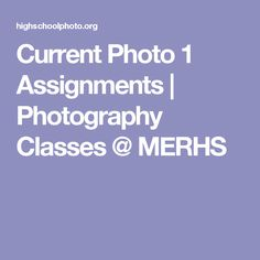 Current Photo 1 Assignments | Photography Classes @ MERHS
