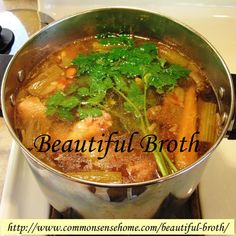 Beautiful Broth - How to Make Homemade Chicken Broth  Excellent for year round nutrition but especially helpful during cold an flu season.