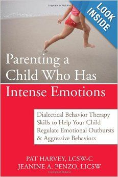 Parenting a Child Who Has Intense Emotions: Dialectical Behavior Therapy Skills to Help Your Child Regulate Emotional Outbursts and Aggressi...