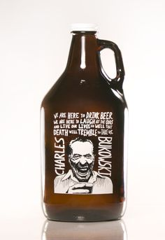 Haus Of Growlers, Charles Bukowski, Growler, Growlers, Craft Beer Growler, Craft Beer, Beer, Novels, Poet, Author @Ryan Sheffield
