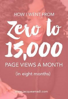 How I Went from Zero to 15,000 Page Views a Month (in 8 months) >> How to increase your pageviews in just a few months!