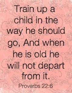 My favorite saying for my babies!  Proverbs 22:6