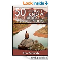 50 Things to Know About Meditation for Beginners: Tips and Tricks for Easy Meditations - Kindle edition by Kari Kennedy, 50 Things To Know