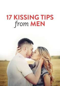 17 Kissing Tips From Men (the secret to what they really like!)