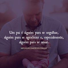 Um pai é alguém para se orgulhar, alguém para se agradecer e, especialmente, alguém para se amar.