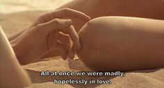 All at once we were madly, hopelessly in love. #human #humanity #love