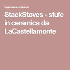 StackStoves - stufe in ceramica da LaCastellamonte