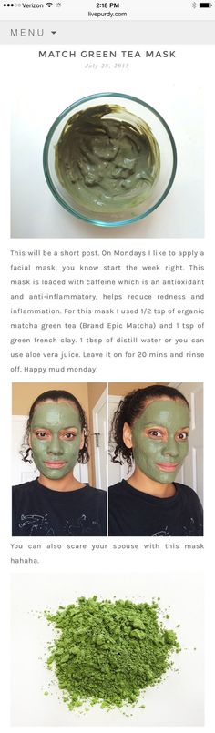 Epic Matcha Green Tea Face Mask. This facial mask is loaded with caffeine which is an antioxidant, an anti-inflammatory and helps to reduce inflammation. For this mask I used 1/2 tsp of organic Epic Matcha green tea and 1 tsp of green french clay, 1 tbsp of distilled water or you can use aloe vera juice. Leave it on for 20 minutes and rinse off.
