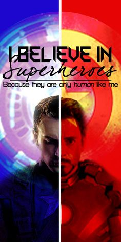 I believe in Superheroes because they are only human like me...or, at least, the awesome ones are =)
