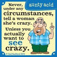 Today on Aunty Acid - Comics by Ged Backland Aunty Acid, Funny Cartoons, Funny Jokes, Funny Sayings, Funny Minion, Hilarious, Humorous Quotes, Sarcasm Quotes, Funny Posters
