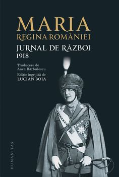 Maria Regina Romaniei - Jurnal de razboi. 1918 - Descendants, Edinburgh, Wicked, My Love, Books, Home, Romans, Biography, Livros
