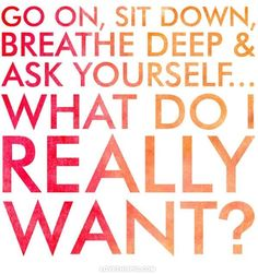 What do I really want quote life life quote want goal yourself ponder
