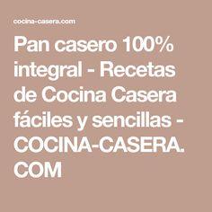 Pan casero 100% integral - Recetas de Cocina Casera fáciles y sencillas - COCINA-CASERA.COM