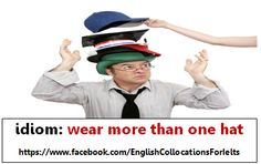Idiom: wear more than one hat - to have more than one set of responsibilities