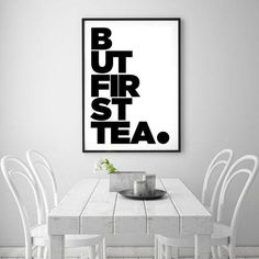 Inspirational Typographic Poster But First Tea  This chic print will add style and glamor to any room. The minimal and cool typography will look fabulous in your office, living room or bedroom. It makes a great gift, too!  ☆ If this is a gift just let me know in notes to seller when you checkout, and list their address as the shipping address. Ill be happy to send it directly to the lucky recipient. Also if you wish I can put in a printed note of yours.  ▶ PRINT DETAILS  ☆ Printed with…