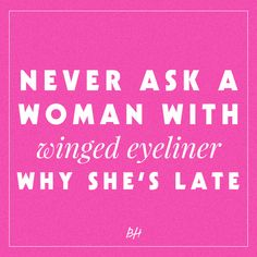 never ask a woman with winged eyeliner why she's late -- beauty quote