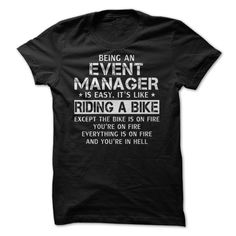Being An Event Manager Is Easy It's Like Riding A Bike Except The Bike Is On Fire T Shirt, Hoodie Event Manager