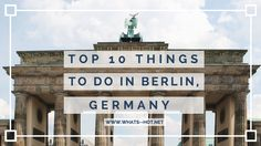 Top 10 Things To Do In Berlin, Germany - If you're visiting this city rich in history soon, then you need to check this out!