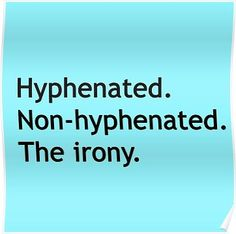 'Hyphenated Non-hyphenated. The irony.' Poster by deborahsmith Funny As Hell, Funny Cute, The Funny, Hilarious, Irony Quotes, Irony Humor, Inappropriate Laughter, Practical Parenting, Reading Quotes