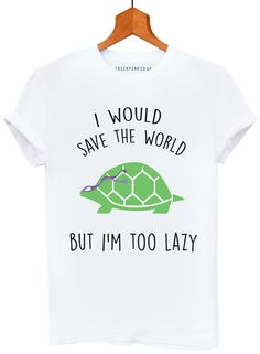 Funny Super Hero Turtle Save The World But I'm Too Lazy White T-Shirt