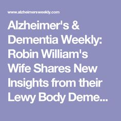 Alzheimer's & Dementia Weekly: Robin William's Wife Shares New Insights from their Lewy Body Dementia Journey