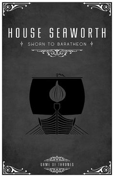 House Seaworth  Sigil - Black Boat with an Onion on the Sail  Sworn to House Baratheon