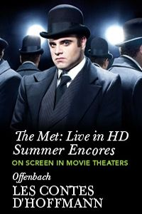 This summer, enjoy select encore performances from the award-winning series The Met: Live in HD. Bartlett Sher's 2009 production stars Joseph Calleja in the tour-de-force title role of this fictionalized take on the life and loves of the German Romantic writer E.T.A. Hoffmann. Anna Netrebko is the tragic Antonia and Alan Held sings the demonic four villains. Met Music Director James Levine conducts.