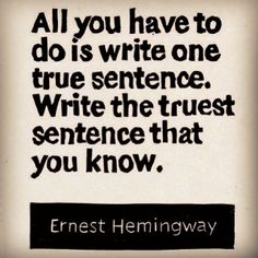 Ernest Hemingway - #30daysofwriting  - Day 18: Some days my truest sentences are my worst or hardest to write. But the fact that it's only out of your honesty, rawness and vulnerability that you can pen anything worth a life (yours). | andreabalt.com #writeyourselfalive #writeeverydamnday