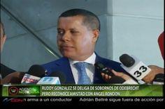Ruddy Gonzales Se Desliga De Sobornos ODEBRECHT Pero Reconoce Amistad Con Ángel Rondón