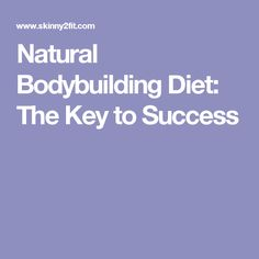 Natural Bodybuilding Diet: The Key to Success