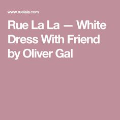 Rue La La — White Dress With Friend by Oliver Gal