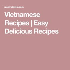 Vietnamese Recipes  Easy Delicious Recipes