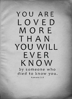 """33 Inspiring Life Celebration Quotes - """"You are loved more than you will ever know by someone who died to know you."""""""