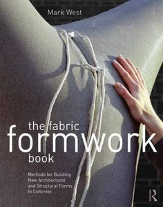 The Fabric Formwork Book: Methods for Building New Architectural and Structural Forms in Concrete by Mark West http://www.amazon.com/dp/0415748860/ref=cm_sw_r_pi_dp_puzVwb1JEA43K